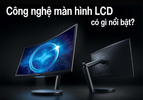 Khám phá công nghệ màn hình LCD