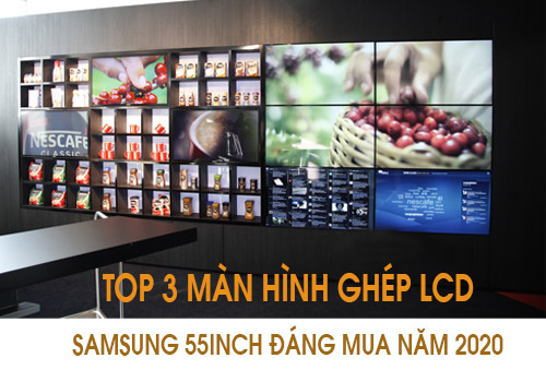 Top các màn hình ghép Samsung 55inch đáng mua năm 2020