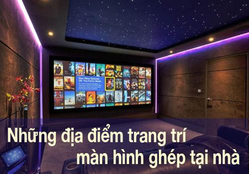 Những địa điểm trang trí màn hình ghép tại nhà