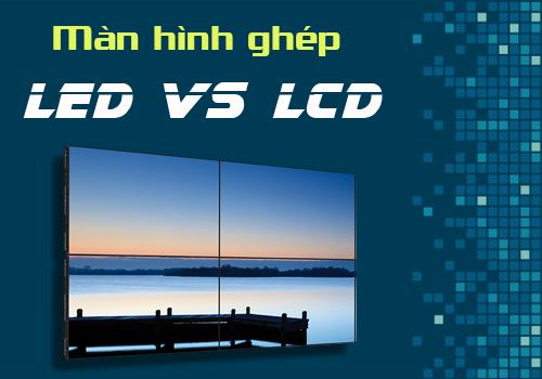 So sánh chi tiết hai công nghệ màn hình ghép LED và LCD